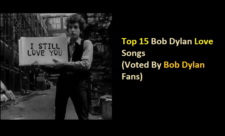 Top 15 Bob Dylan Love Songs (Voted By Bob Dylan Fans)